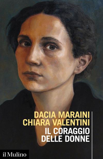 Dacia Maraini, Chiara Valentini, Il coraggio delle donne, Il Mulino, 2020