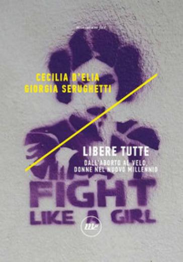 Cecilia D'Elia, Giorgia Serughetti, Libere tutte dall'aborto al velo, donne nel nuovo millennio, Minimux Fax, 2021