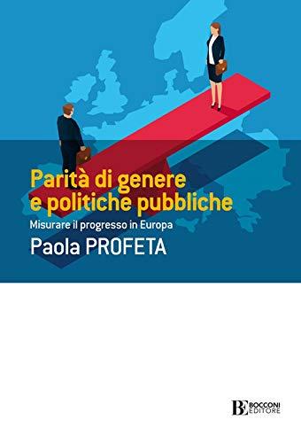 Paola Profeta, Parità di genere e politiche pubbliche. Misurare il progresso in Europa, UBE, 2021